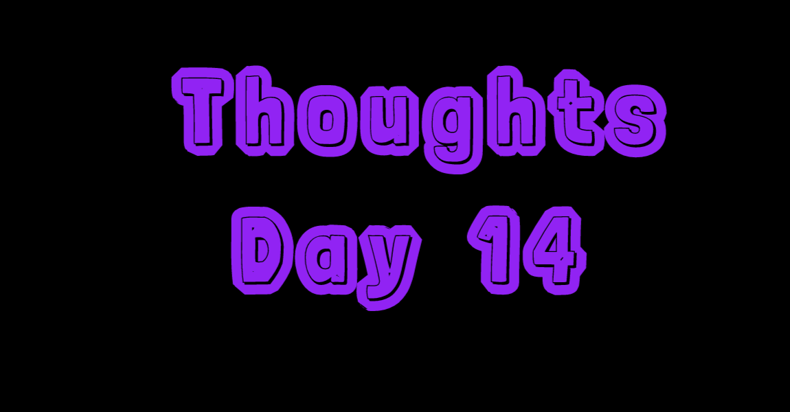 Thoughts: Day 14