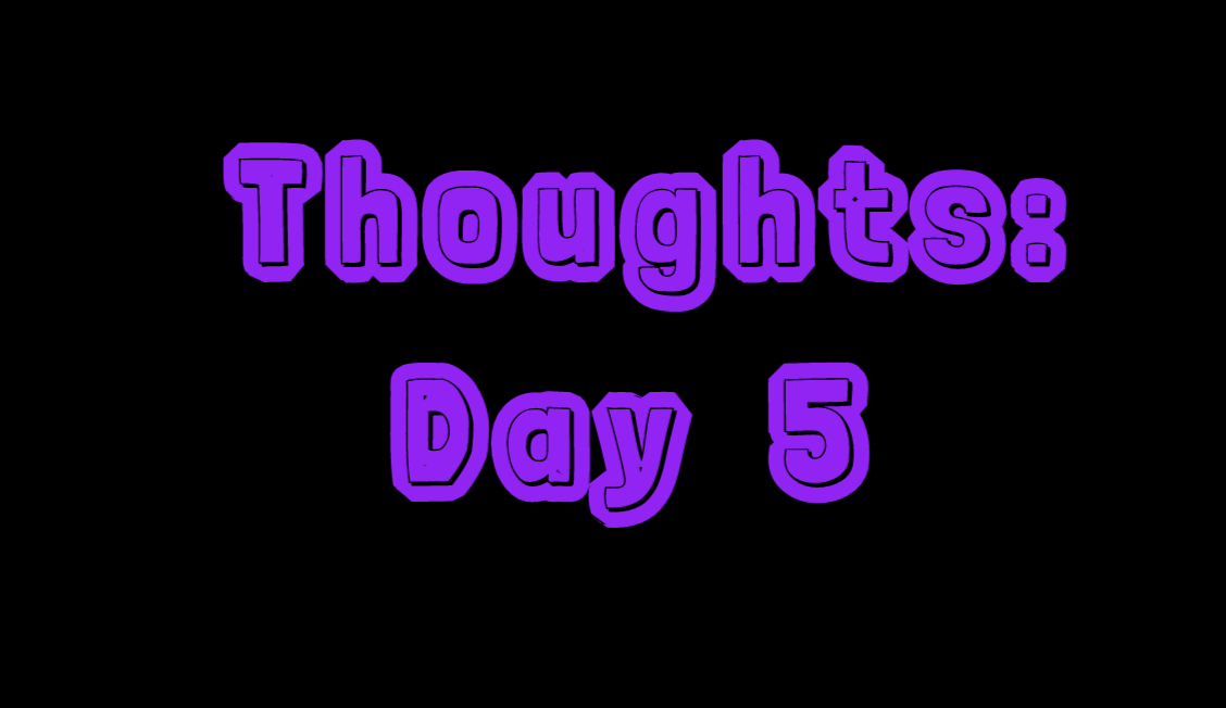 Thoughts: Day 5