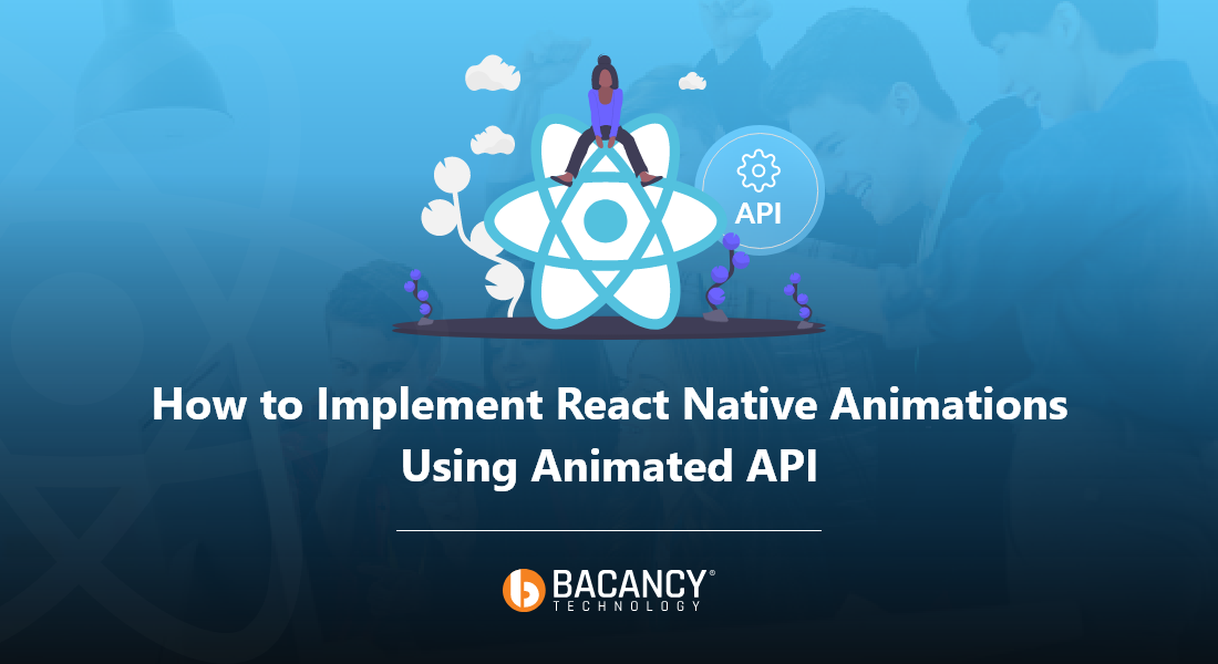 Comprehensive Tutorial To Implement React Native Animations.