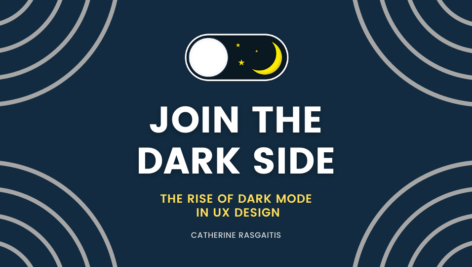 """An icon with a yellow moon and three stars. Large, white text reading """"Join the Dark Side"""" followed by small, yellow text reading """"The Rise of Dark Mode in UX Design."""""""