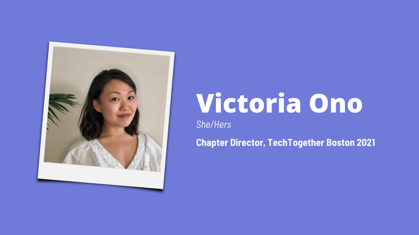 Victoria Ono (She/Hers) Chapter Director, TechTogether Boston (2021)