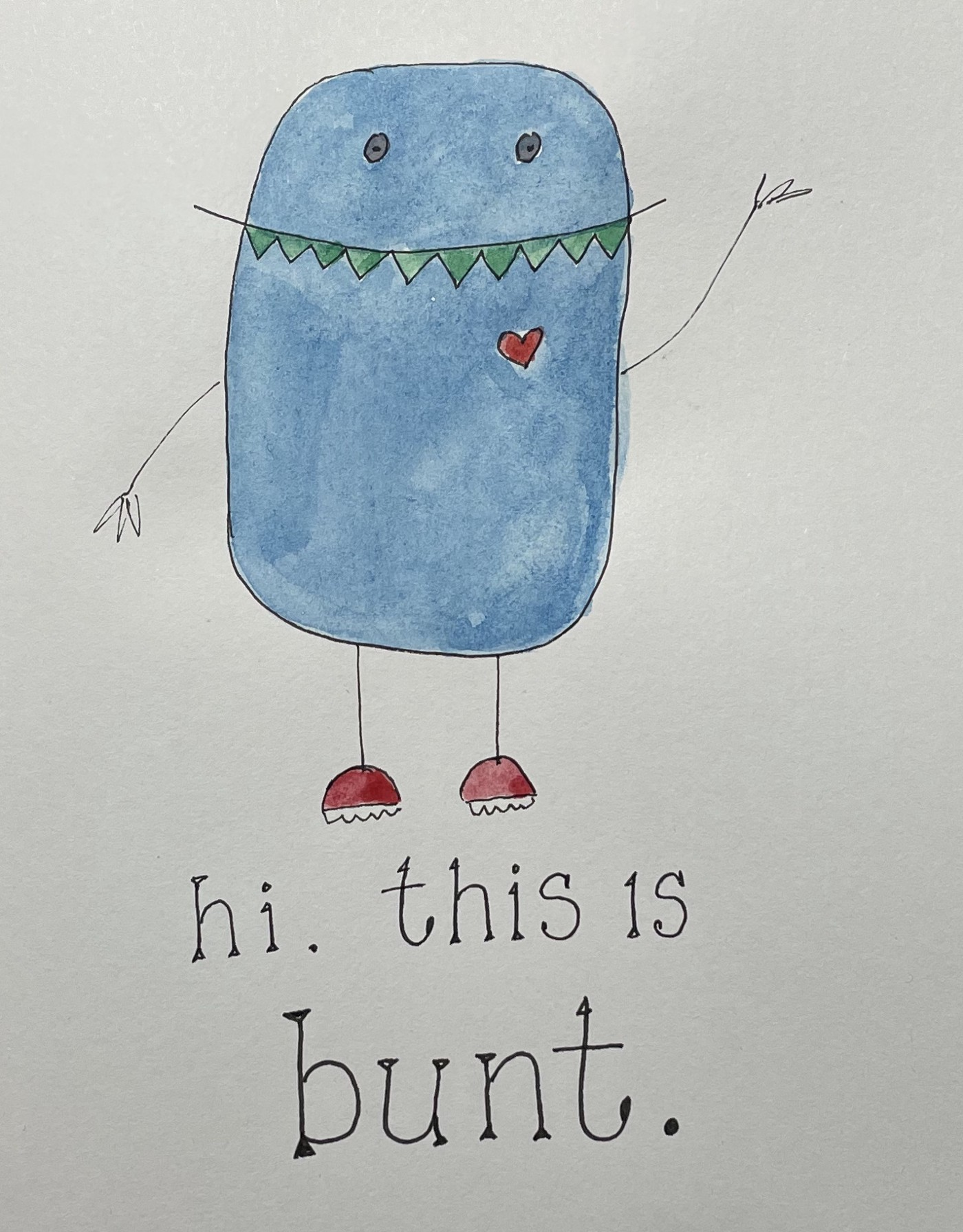 """watercolor of a little blue rounded monster shaped a little like an airplane window. He has triangular teeth in a smiling mouth that extends beyond his body, set close to to the top of the """"window,"""" and a heart, and is wearing red sneakers and waving with stick-figure arms. Hand-lettering in typeface script reads """"hi. this is bunt."""""""