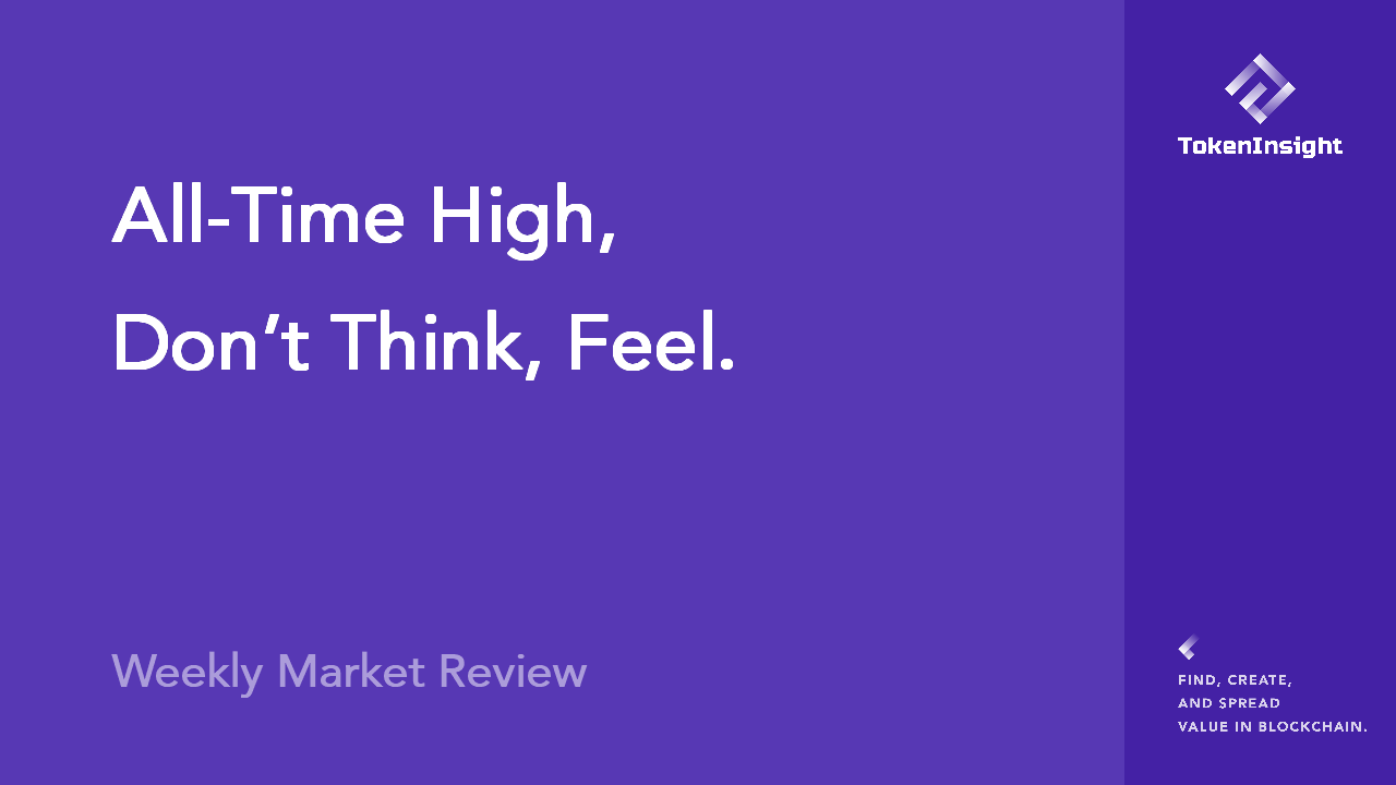 Weekly Market Review:All-Time High, Don't Think, Feel. | TokenInsight