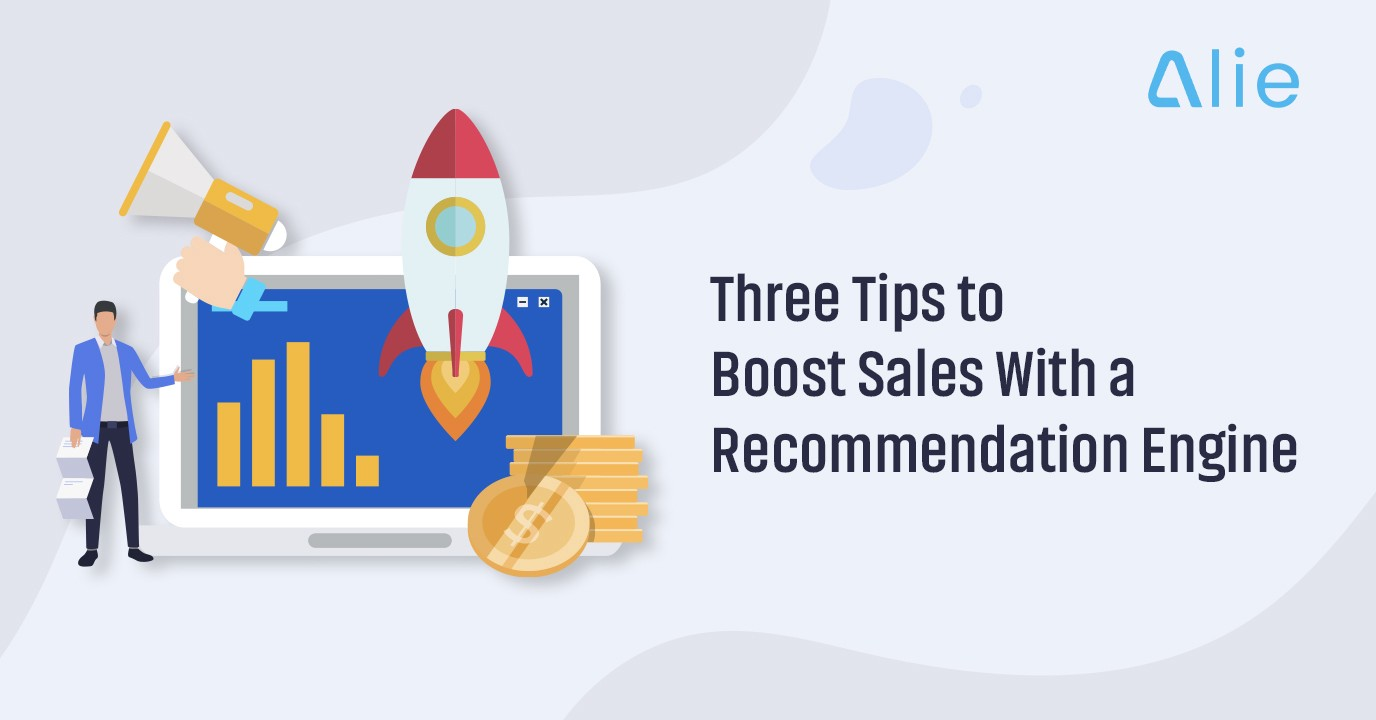 Three Tips to Boost Sales With a Recommendation Engine