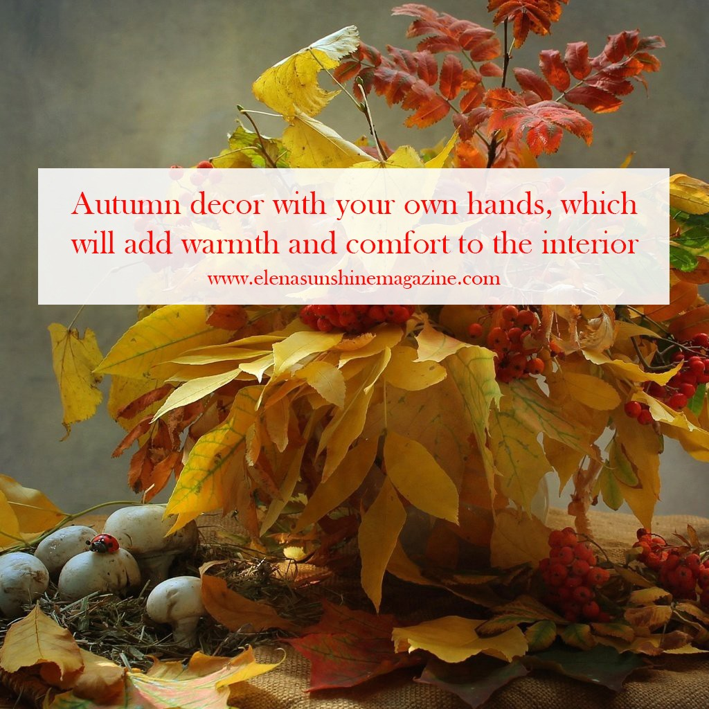 Autumn decor with your own hands, which will add warmth and comfort to the interior