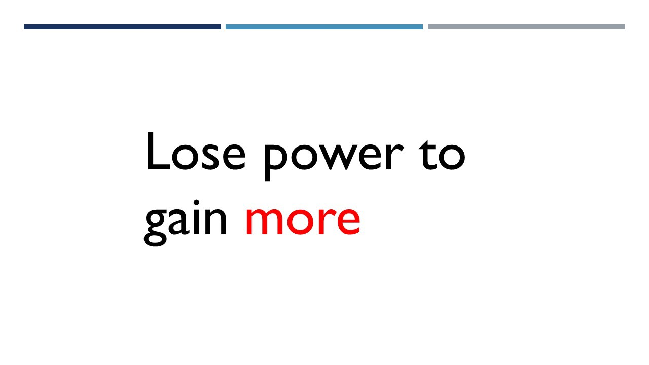 Lose power to gain more