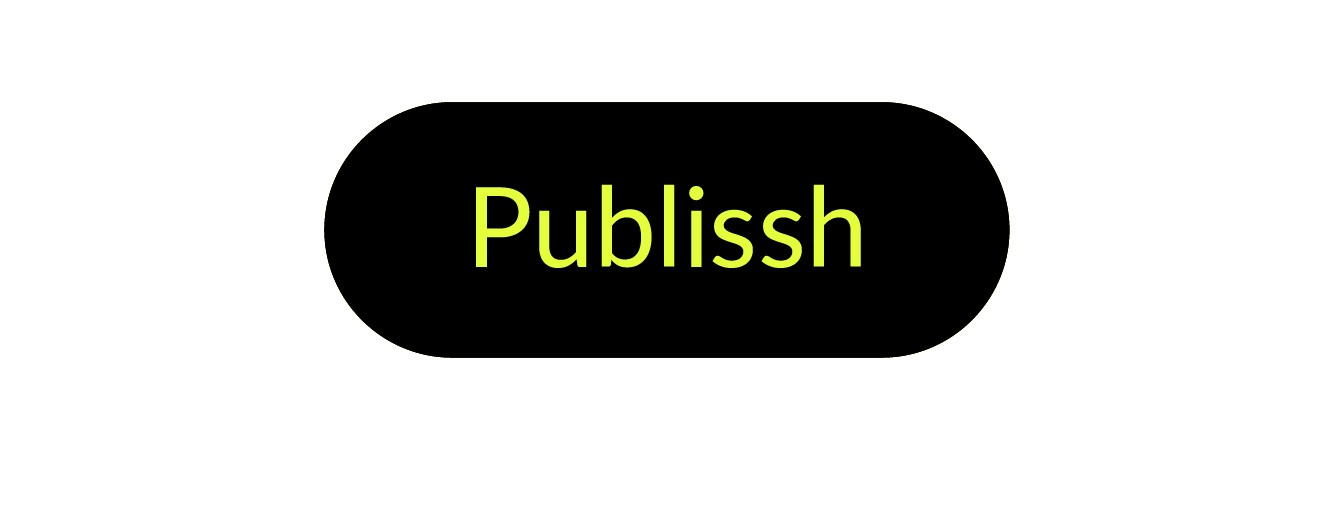 """A """"Publish"""" button but spelled with two """"s"""", and in so doing, representing bliss in Publissh. This not only boosts the writer's motivation, it also strengthens the bond with the audience."""