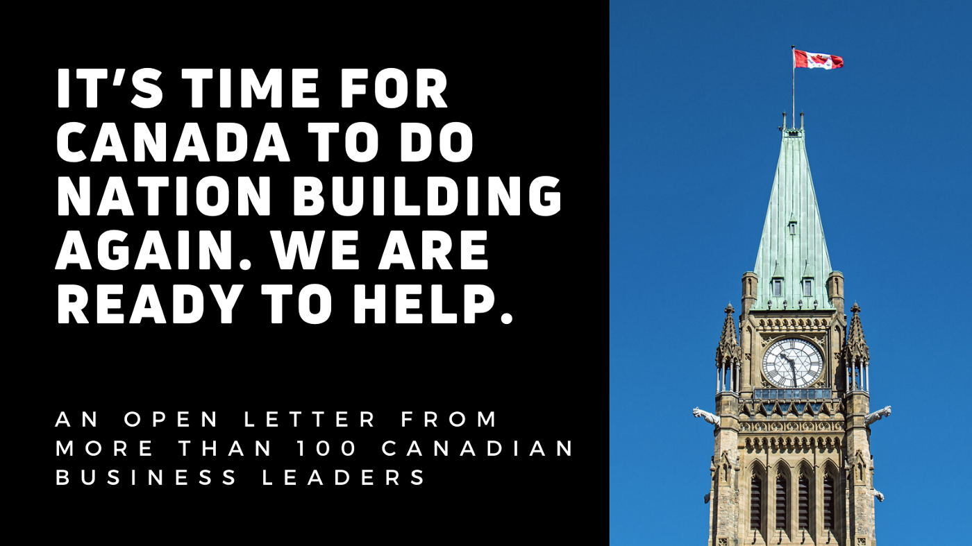 It's time for Canada to do nation building again. We are ready to help. An open letter from more than 100 business leaders.