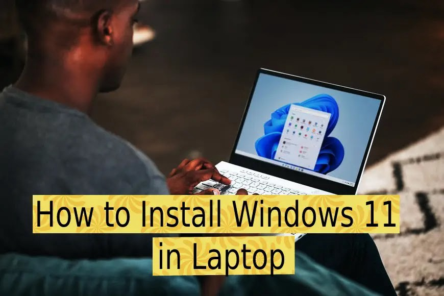 How to Install Windows 11 in Laptop