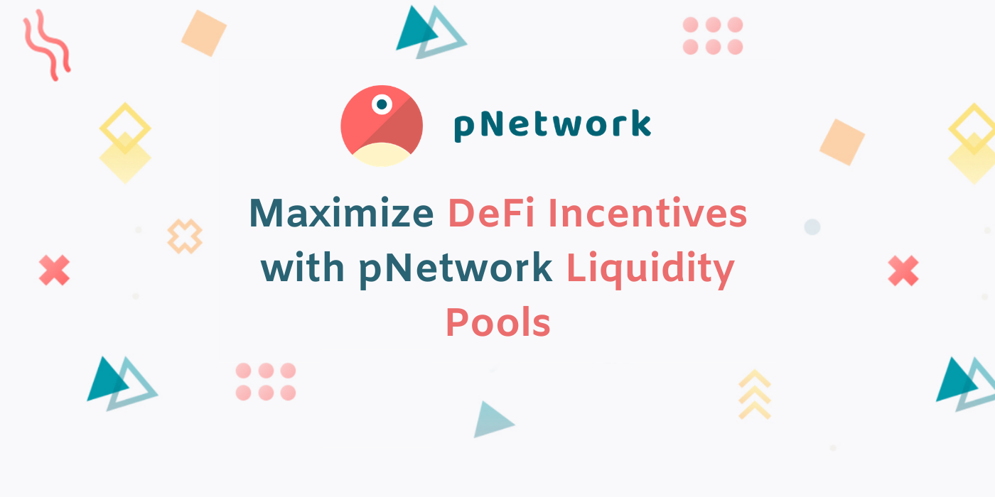 Maximize DeFi Incentives with pNetwork Liquidity Pools