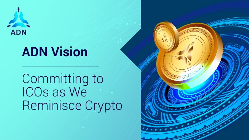 ADN Vision: Committing to ICOs as We Reminisce Crypto