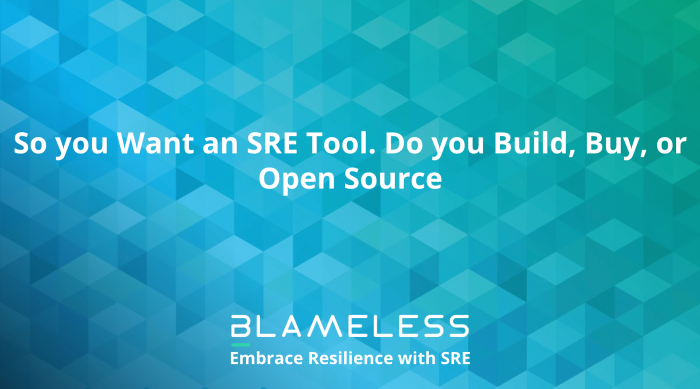 """So you Want an SRE Tool. Do you Build, Buy, or Open Source?"" on blue checkered background with the Blameless logo."