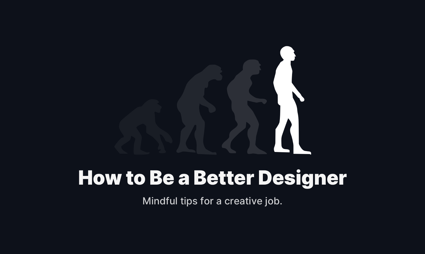 How to be a better designer.