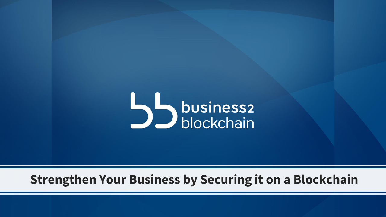 Business2Blockchain Corporate Business Model | Strengthen Your Business by Securing it on a Blockchain