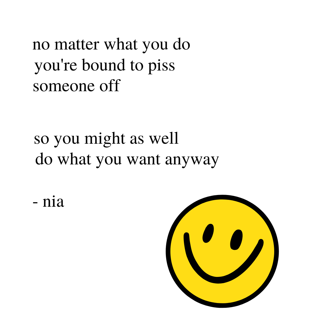 """Rupi Kaur-style poem states """"No matter what you do you're bound to piss someone off, so you might as well do what you want anyway."""" A yellow smiley face is in the corner."""