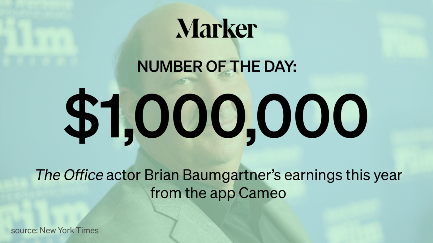 $1 million—The Office actor Brian Baumgartner's earnings this year from the app Cameo. Source: The New York Times