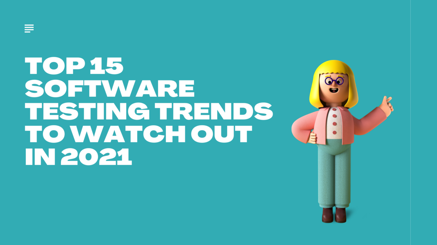 Top 15 Software Testing Trends to Watch Out in 2021