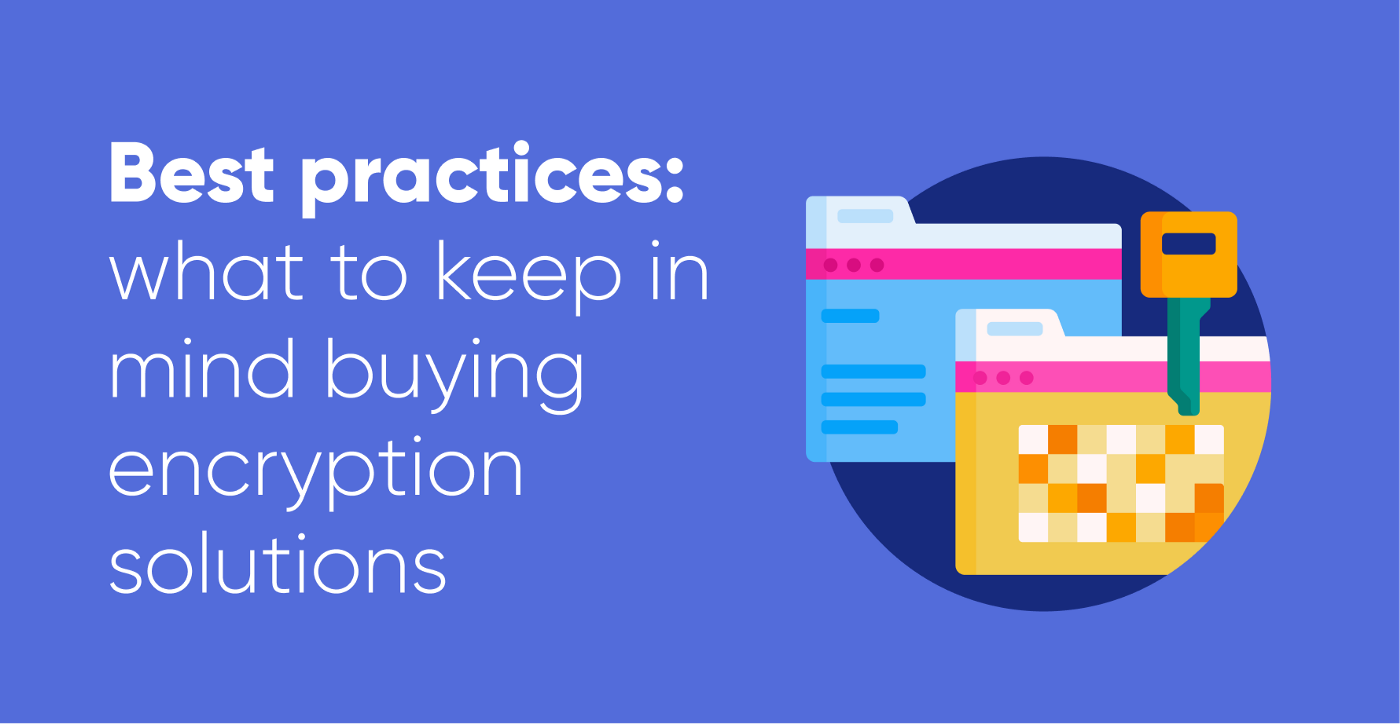 Best practices: what to keep in mind buying encryption solutions