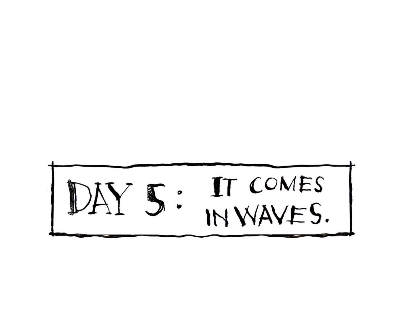 DAY 5: It comes in waves