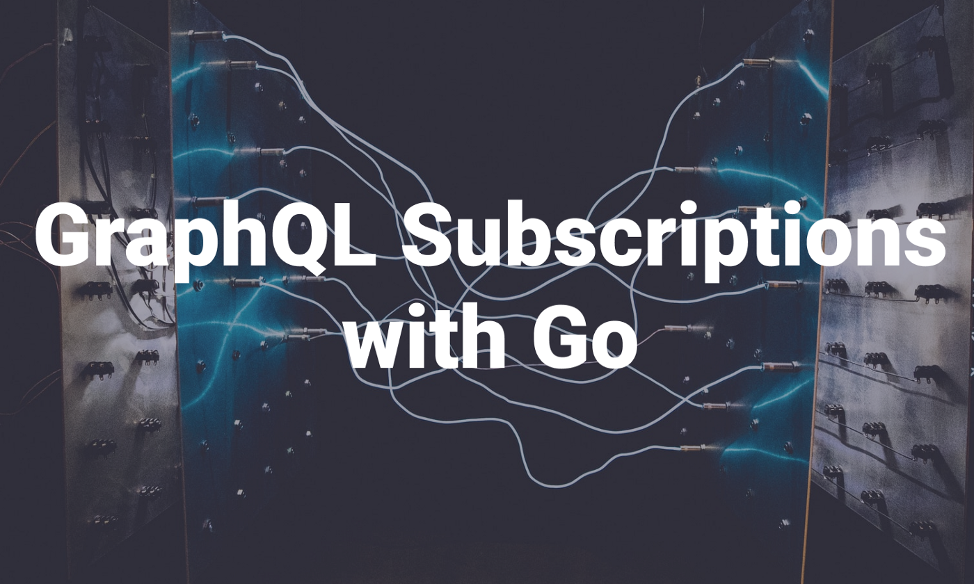 "The words ""GraphQL subscriptions with Go"" on an abstract background"