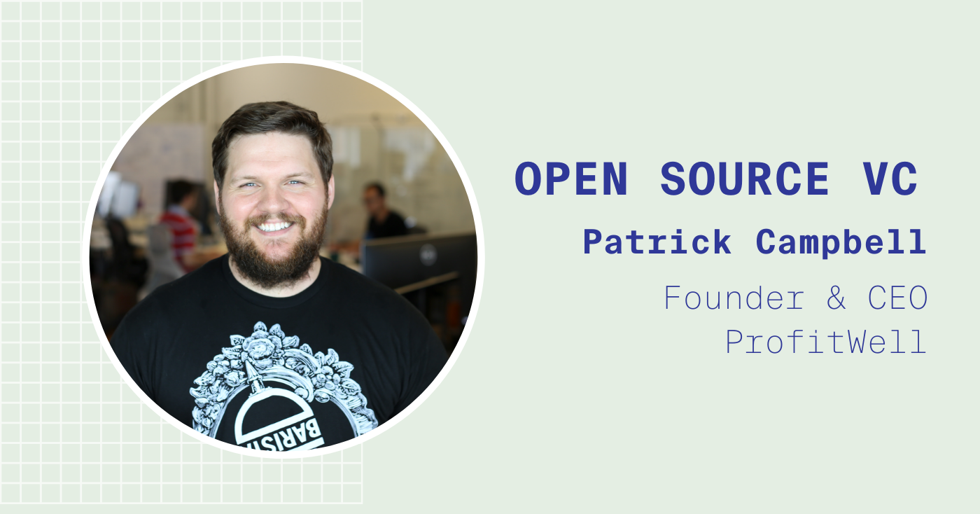 Open Source VC Insights with Patrick Campbell, Founder & CEO of ProfitWell