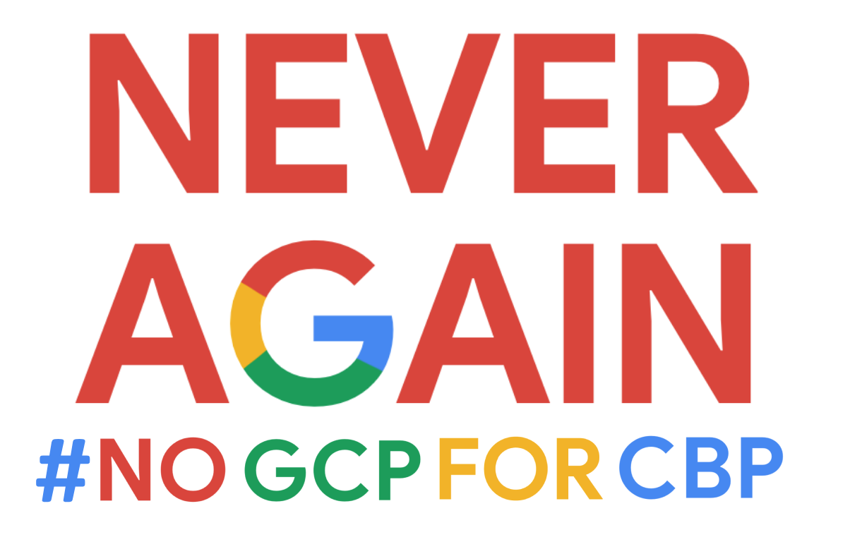 """The words """"Never Again"""" with the Google logo in place of the letter G, followed by #NoGCPforCBP"""