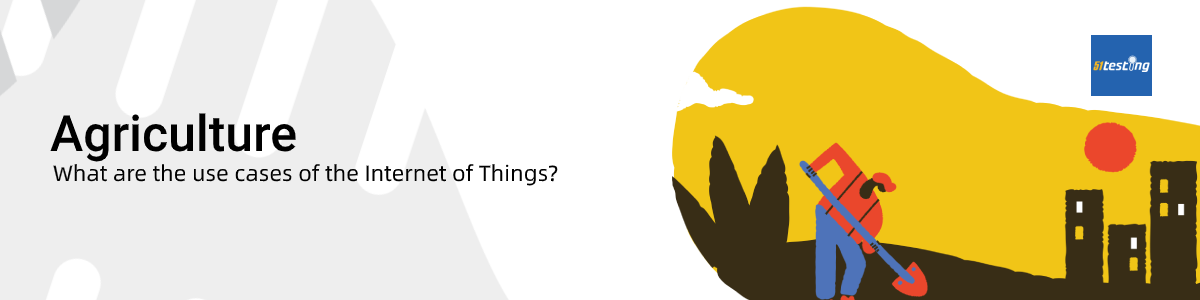 The use cases of Internet of Things (IoT) - Agriculture-51Testing