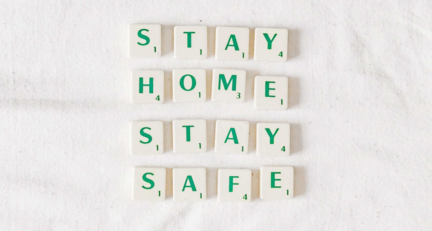Stay Home Stay Safe. Photo by Sincerely Media on Unsplash.