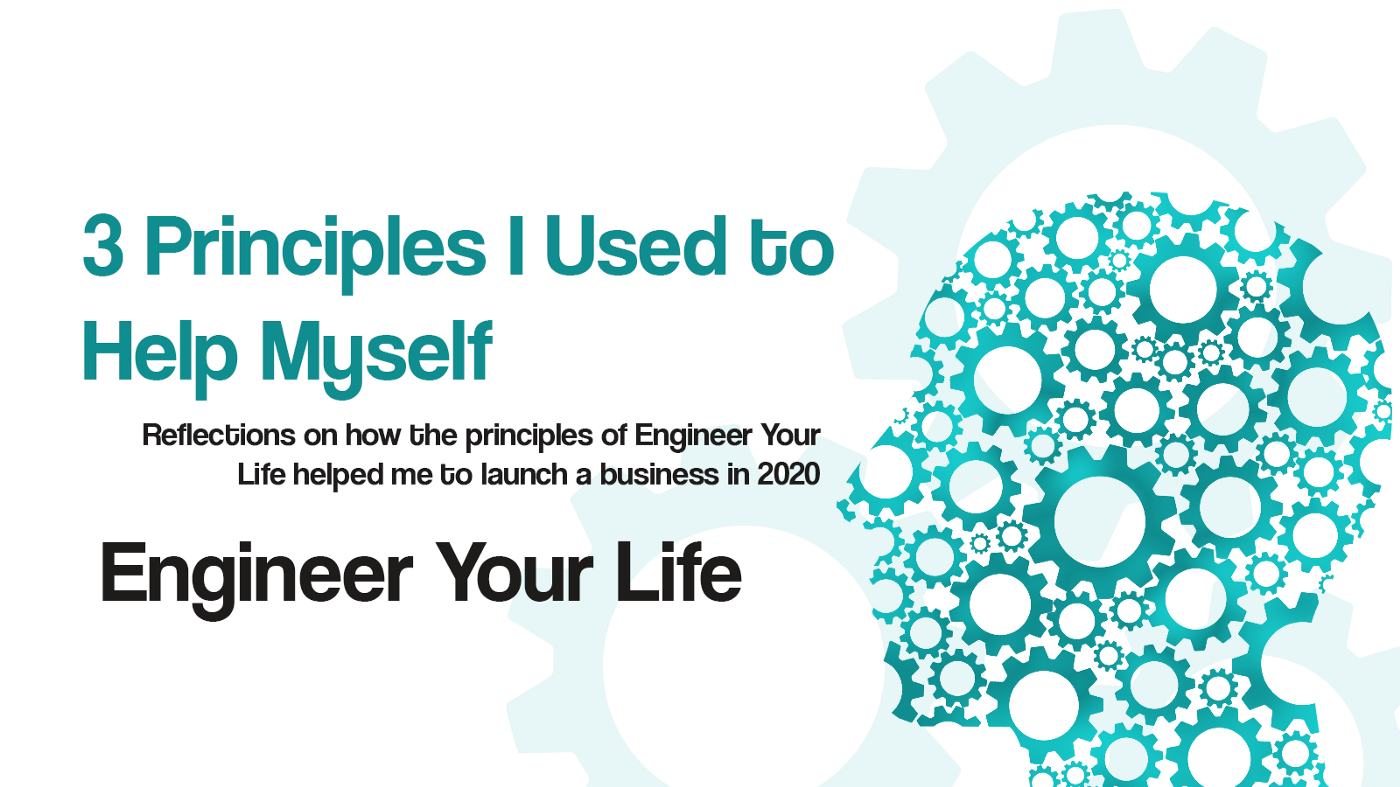 Title Image for 3 Principles I Used to Help Myself, by Engineer Your Life