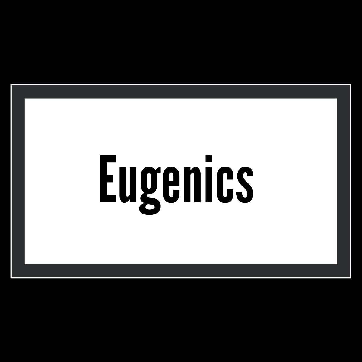 A black box with a white center that says Eugenics
