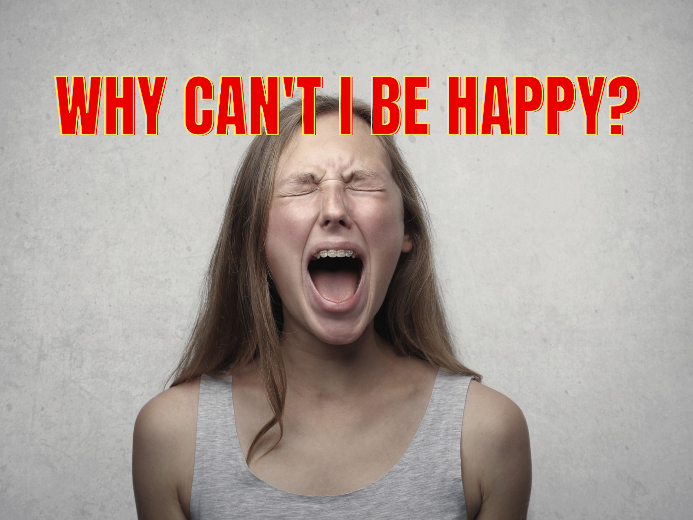 "Woman screaming out with caption ""Why can't i be happy?"""