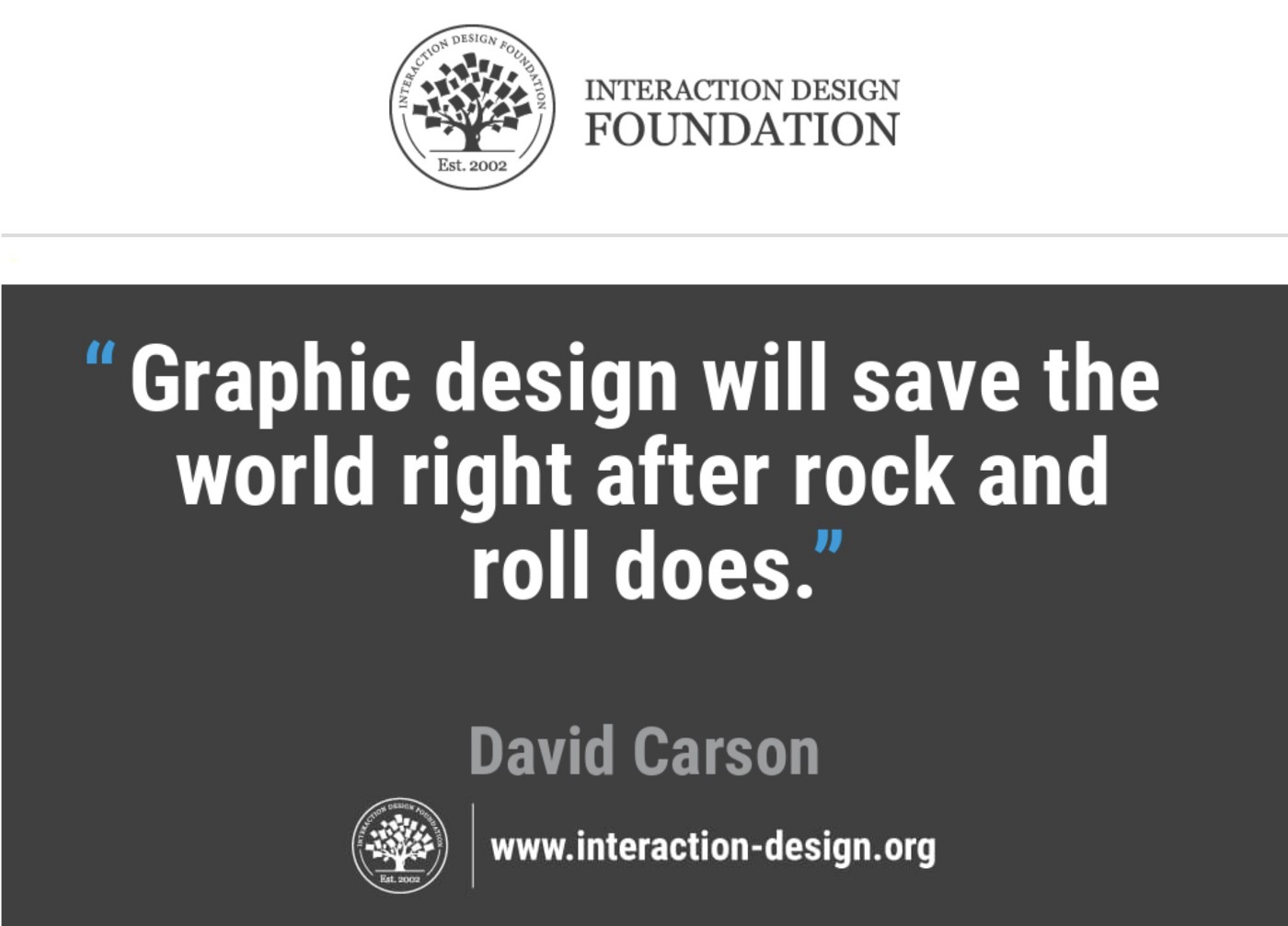 Graphic design will save the world right after rock and roll does. David Carson's quote