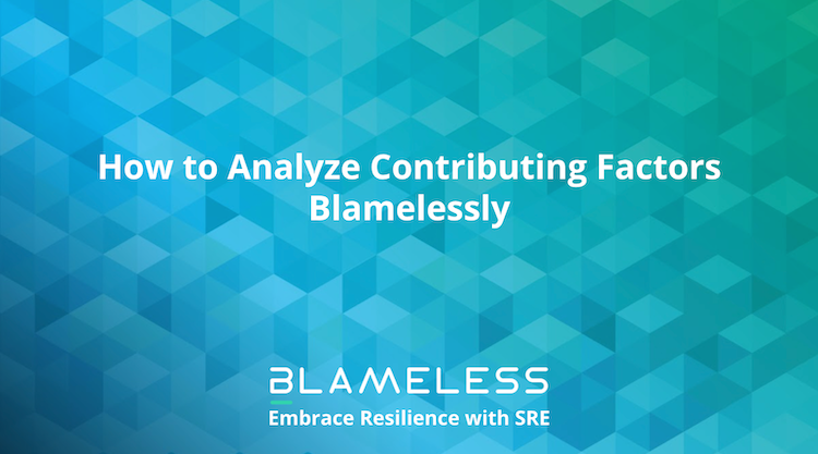 """How to Analyze Contributing Factors Blamelessly"" in white text on blue geometric background."