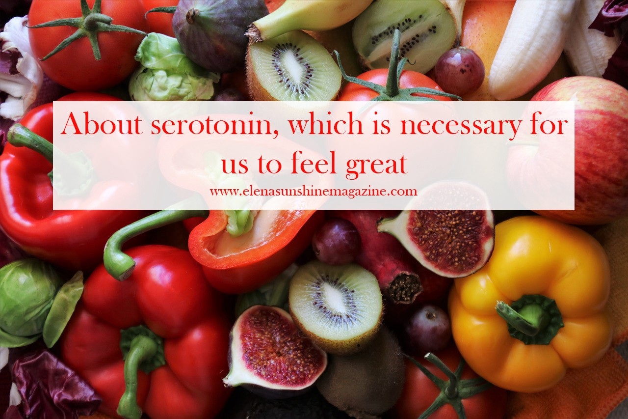 About Serotonin, which is necessary for us to feel great