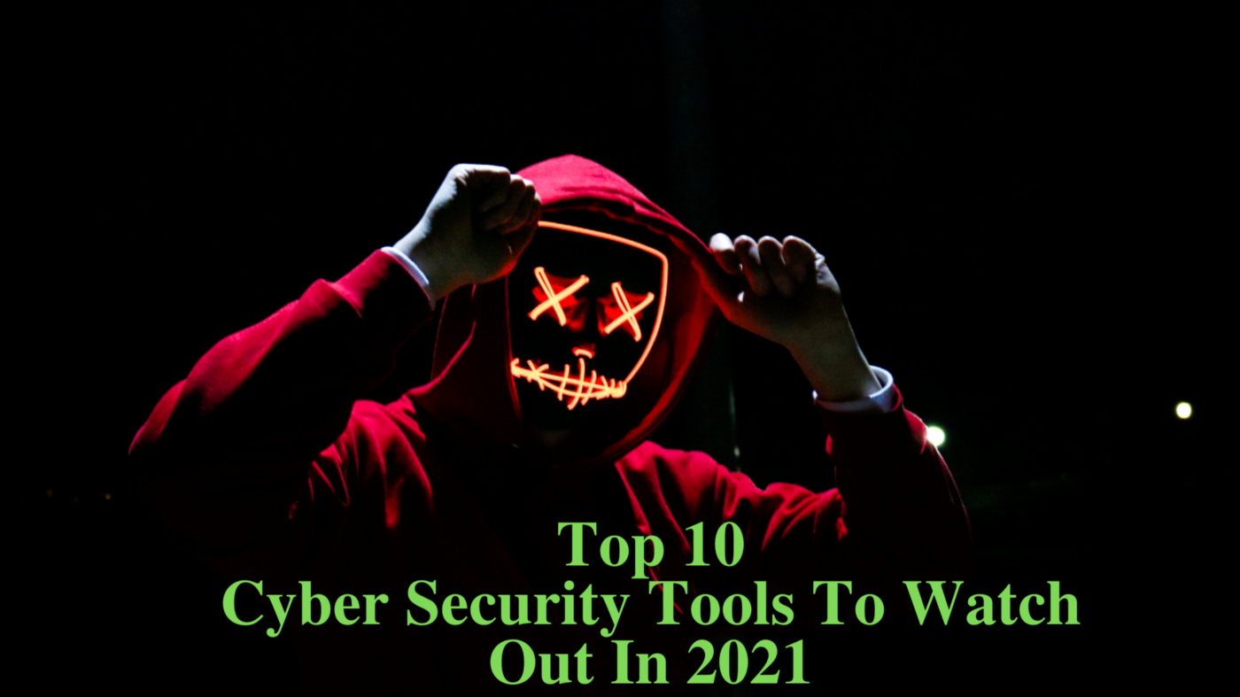 10 Cyber Security Tools to Watch Out for in 2021