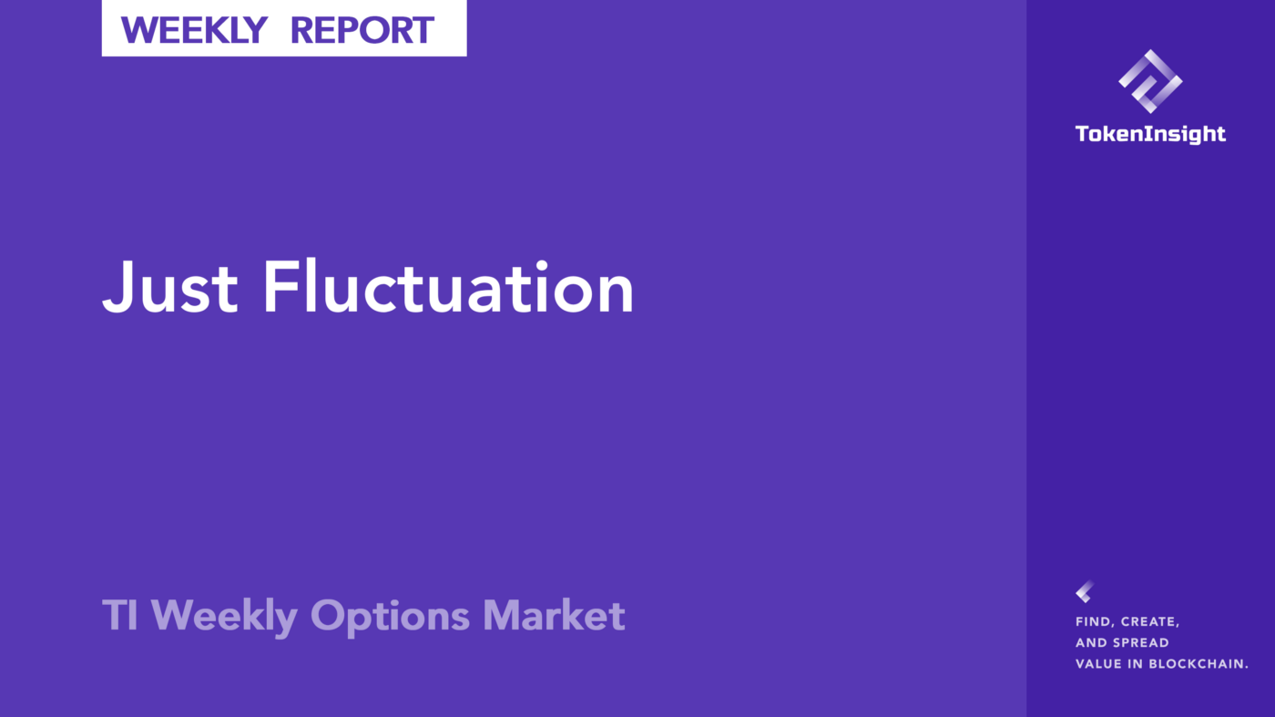 TI Weekly Options Market: Just Fluctuation | TokenInsight