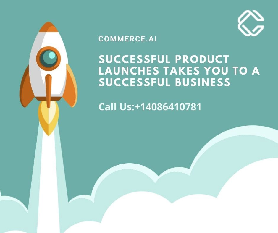 Successful Product Launches Takes You To a Successful Business—Commerce.AI