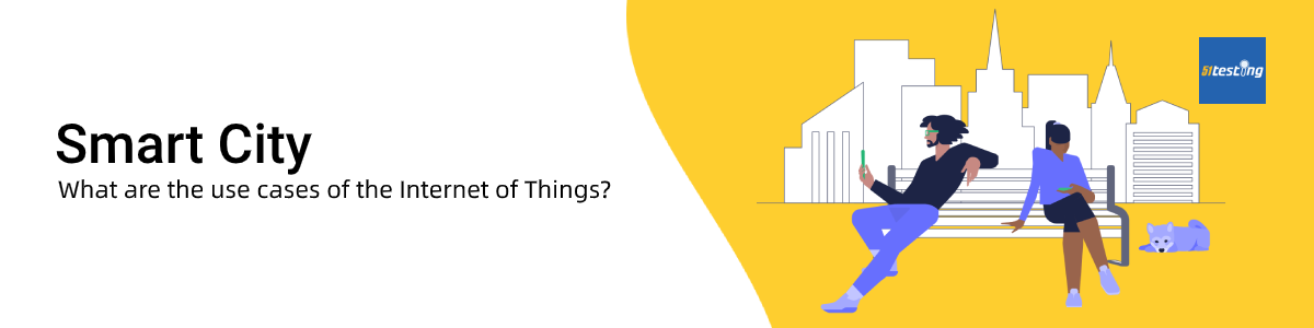 The use cases of Internet of Things (IoT)—Smart City- 51Testing