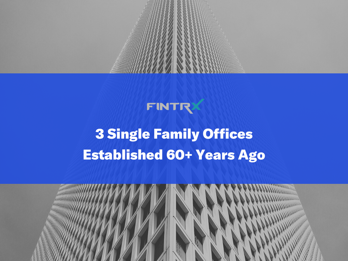 Three single family offices established over 60 years ago