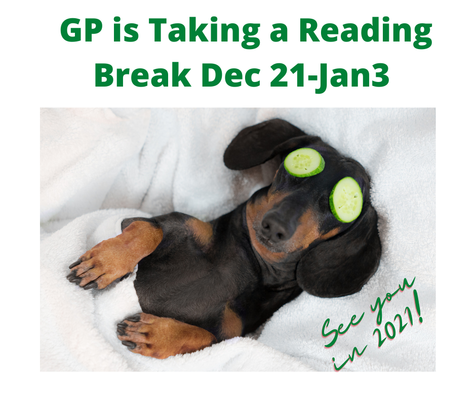 Dauchshund lays in bed with cucumbers on its eyes. Text says Reading break December 21 — January 4 see you in 2021.
