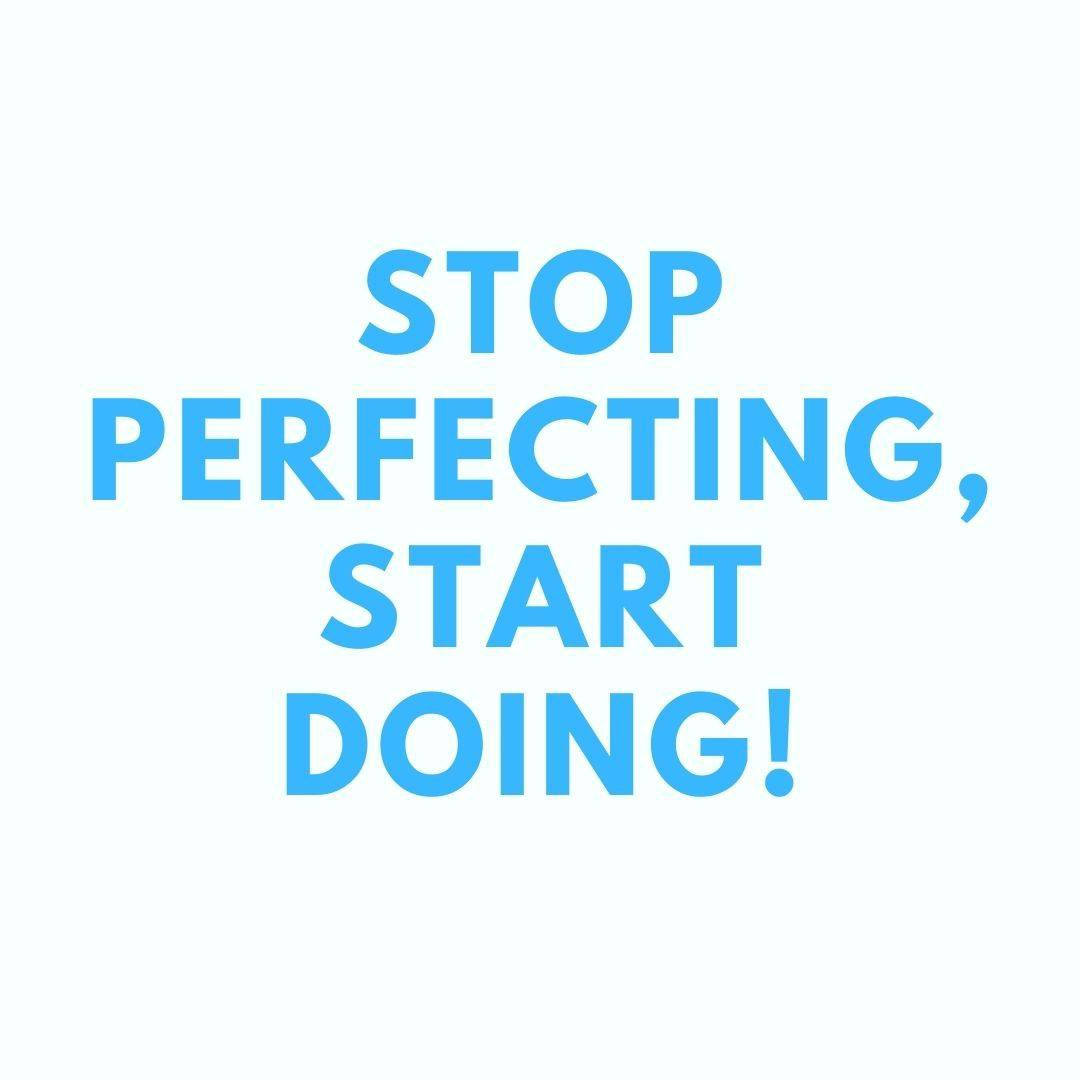 Stop perfect and start doing