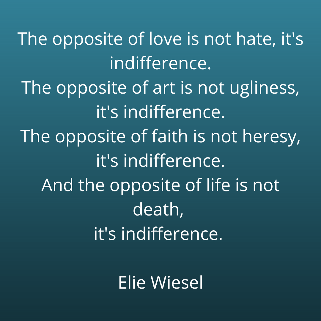 The opposite of love is not hate, it's indifference. Quote by Elie Wiesel