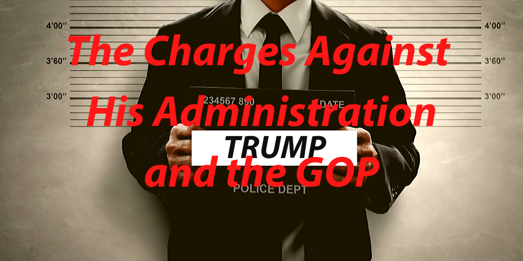 The charges against Trump, His Administration, and the GOP