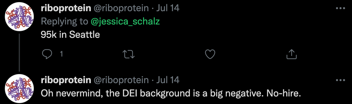 """A screenshot of two twitter replies from riboprotein. The first reply: """"95k in Seattle"""" The second reply: """"Oh nevermind, the DEI background is a big negative. No-hire."""""""