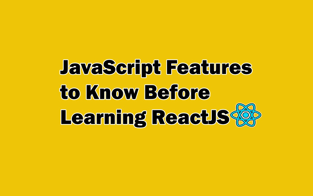 JavaScript Features to Know Before Learning ReactJS.