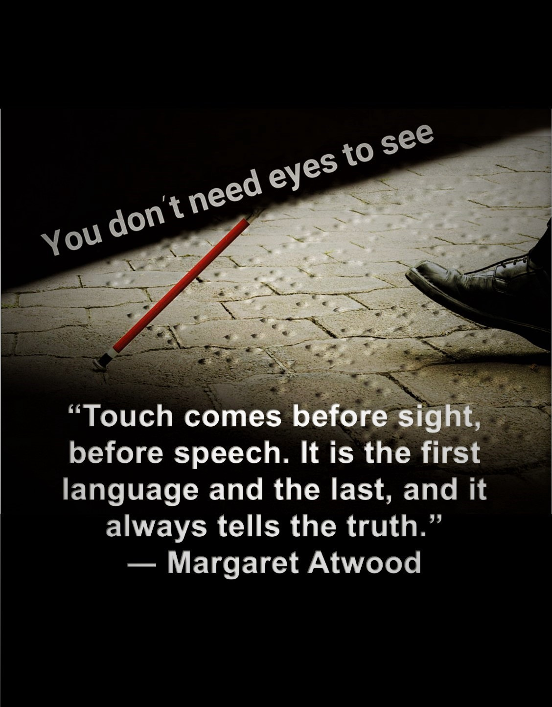 Touch comes before sight, before speech