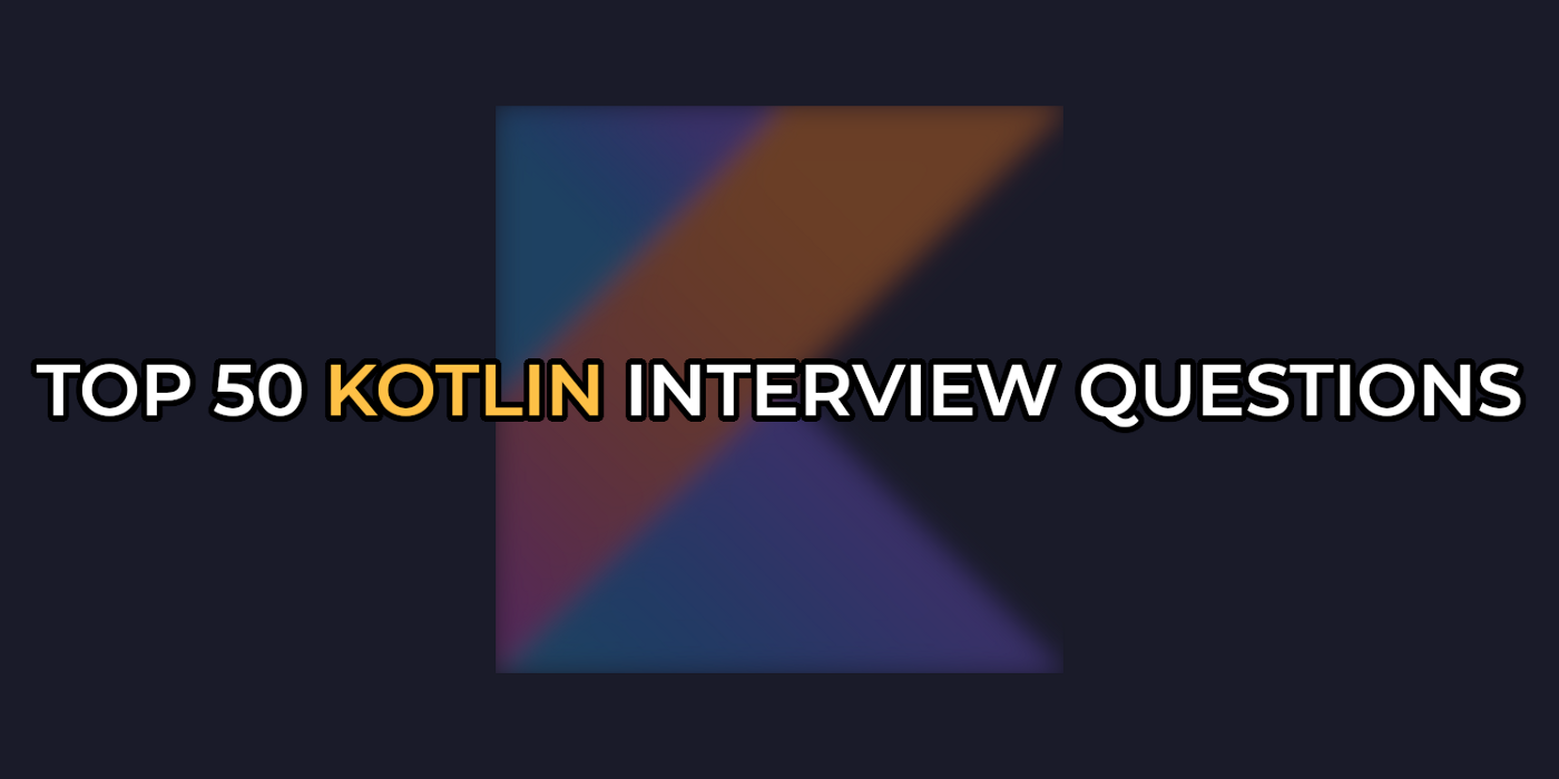 The image contains a title of the article- Top 50 Kotlin interview questions, and a Kotlin logo as well.