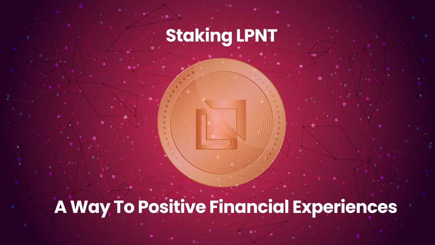 Staking LPNT: A Way To Positive Financial Experiences