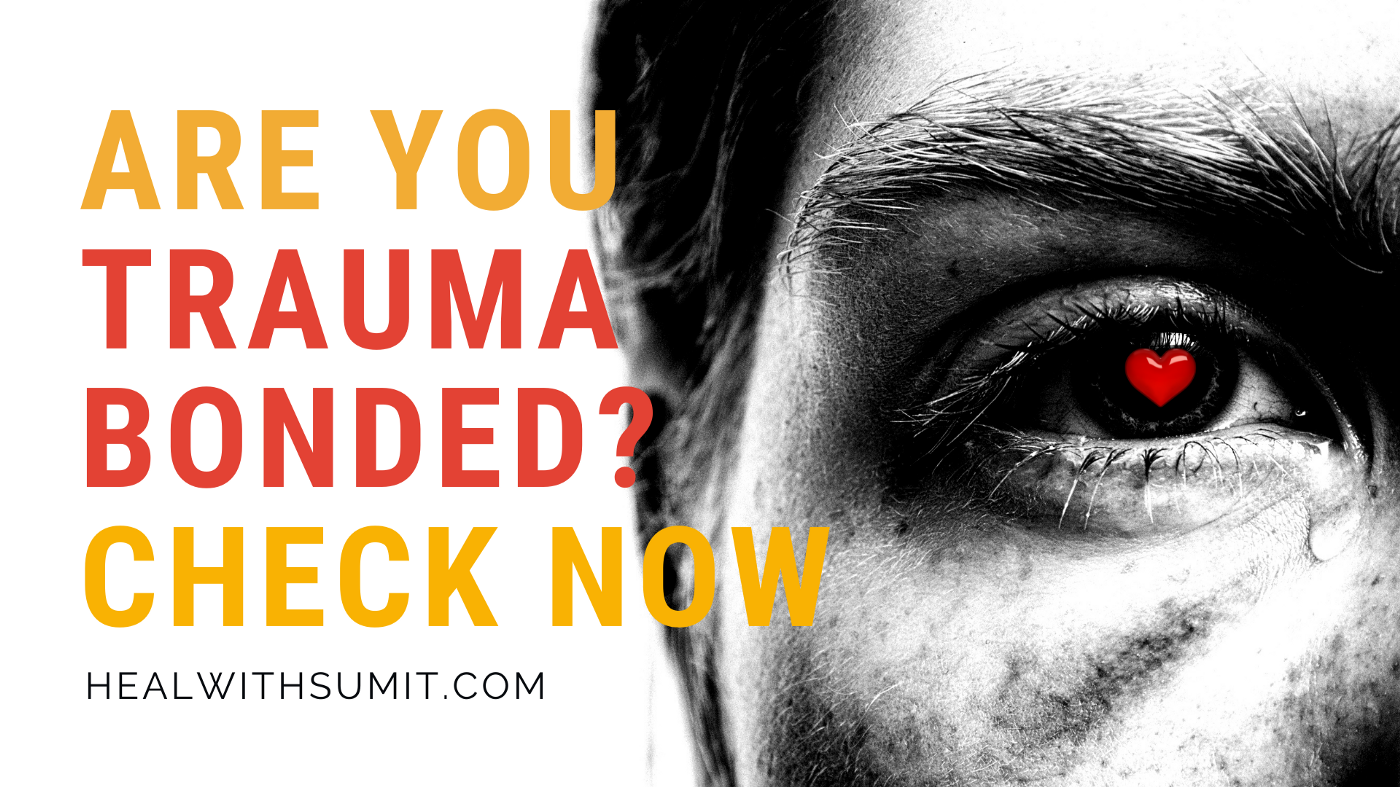 Are you trauma bonded? Check now—heal with sumit. Am I trauma bonded? How to check if I have trauma bonding issues.