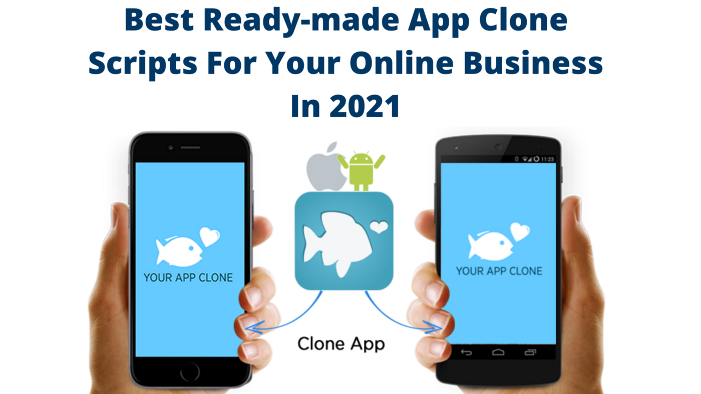 Best Ready-made App Clone Scripts For Your Online Business In 2021